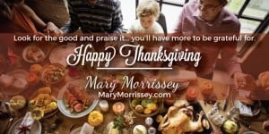 A great way to build heartfelt relationships: to speak gratitude. Find out how to overcome limitations and start speaking gratitude in your Thanksgiving table with Mary Morrissey
