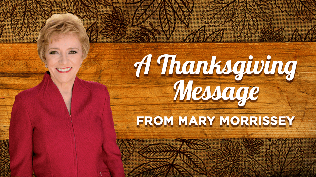 Happy Thanksgiving Message from Mary Morrissey